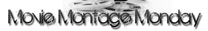 movie montage monday Movie Montage Monday part Deux
