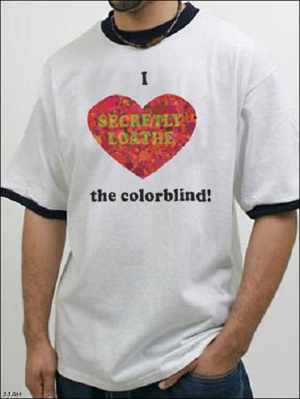 i love the colorblind tshirt Picture of the Day   July 25, 2010
