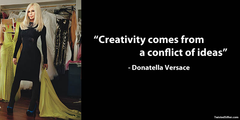 donatella versace on creativity 15 Famous Quotes on Creativity