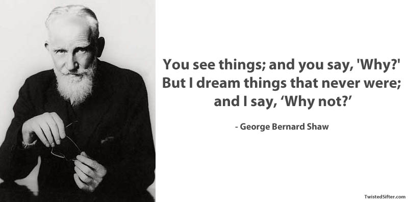 george bernard show why not quote 15 Famous Quotes on Creativity
