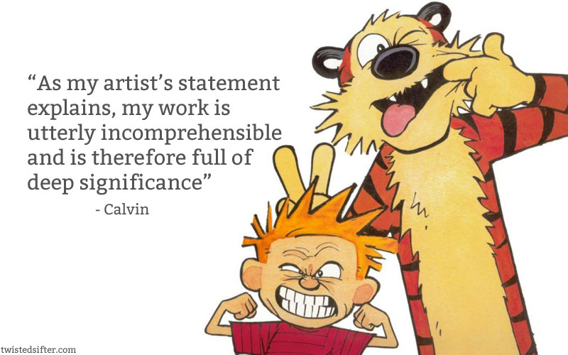 Calvin & Hobbes quote - As my artist's statement explains, my work is...