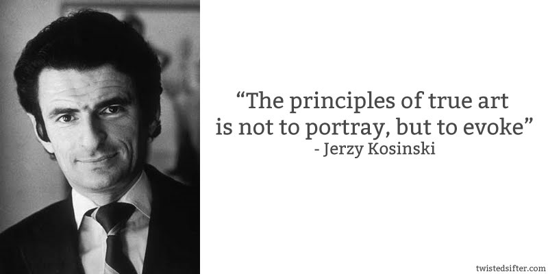 jerzy kosinski quote art evoke 10 Famous Quotes About Art