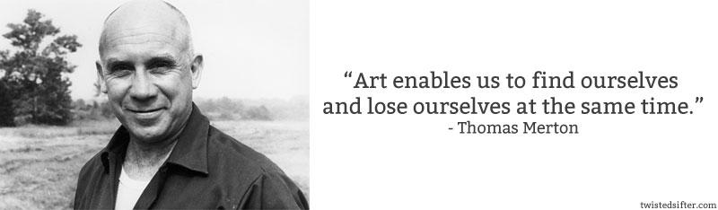 thomas merton art quote 10 Famous Quotes About Art