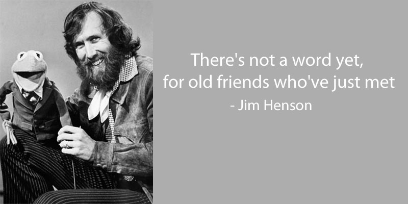 jim henson quote on friendship 15 Famous Quotes on Friendship