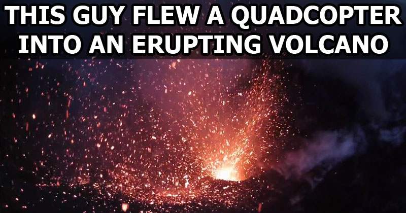 This Guy Flew a Quadcopter Into an Erupting Volcano. The Footage is Incredible