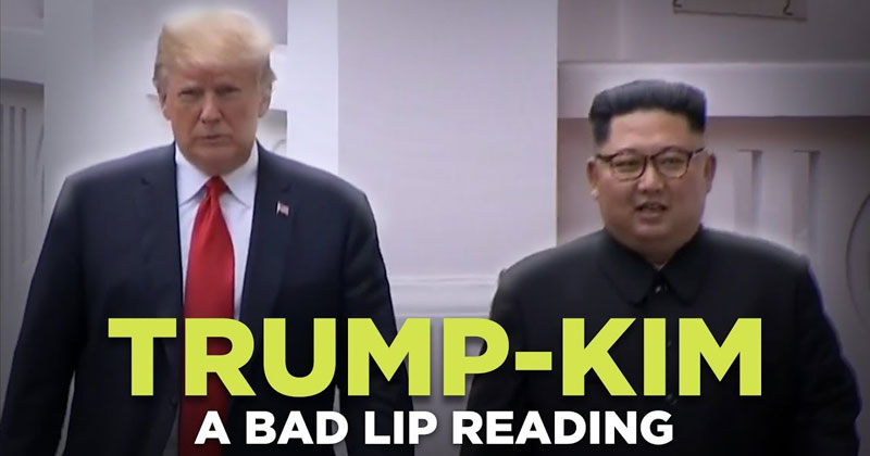 A Bad Lip Reading of the Trump/Kim Summit